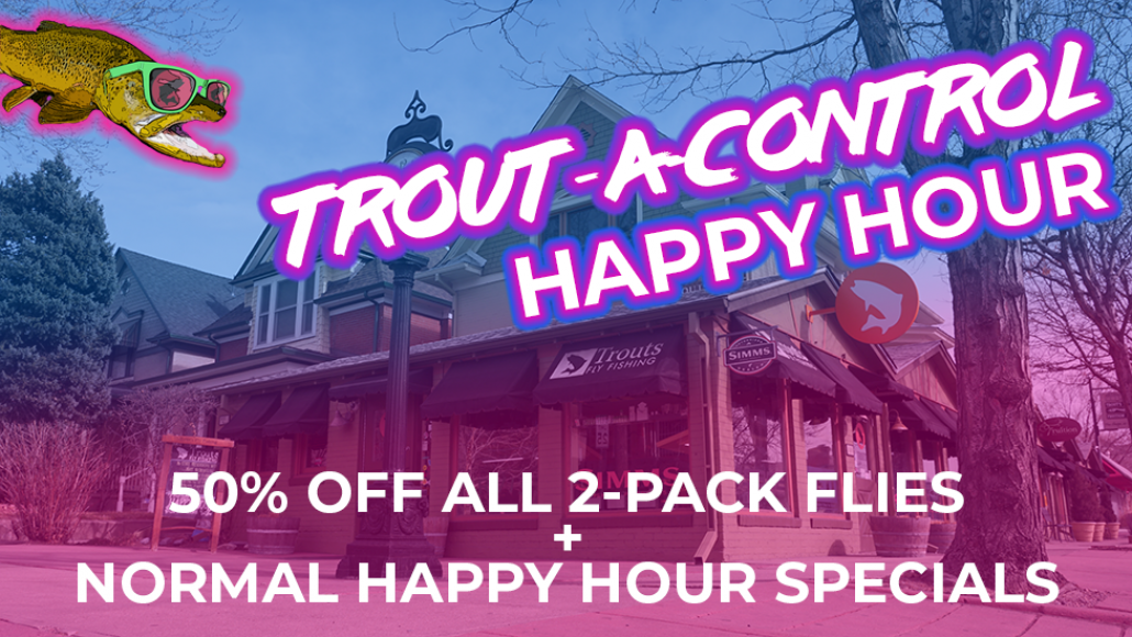 Trouts Fly Fishing | SPECIAL: Trout-A-Control 2-PACK Happy Hour!